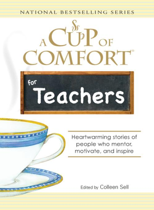 Cup of Comfort for Teachers: Heartwarming stories of people who mentor, motivate, and inspire EB9781605504001