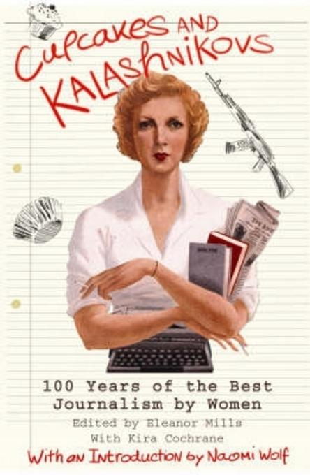 Cupcakes and Kalashnikovs: 100 years of the best Journalism by Women EB9781780337074