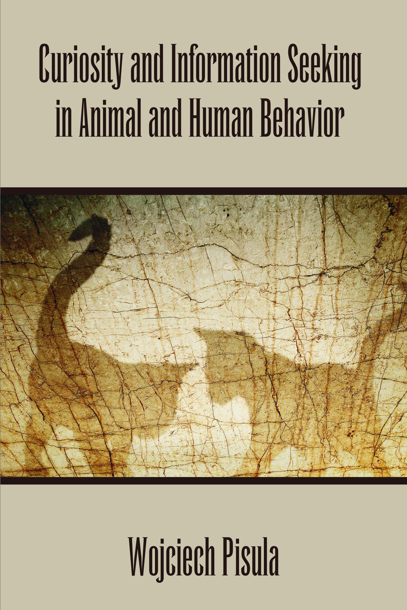 Curiosity and Information Seeking in Animal and Human Behavior EB9781599424996