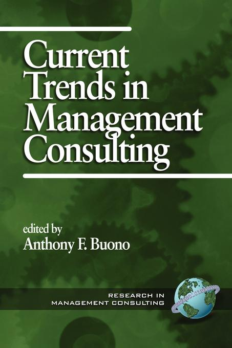 Current Trends in Management Consulting.: Research in Management Consulting, Volume 1. EB9781607525301