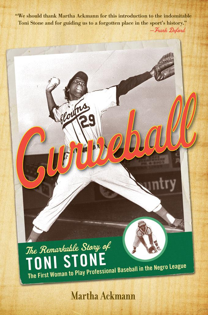 Curveball: The Remarkable Story of Toni Stone the First Woman to Play Professional Baseball in the Negro League EB9781569766705