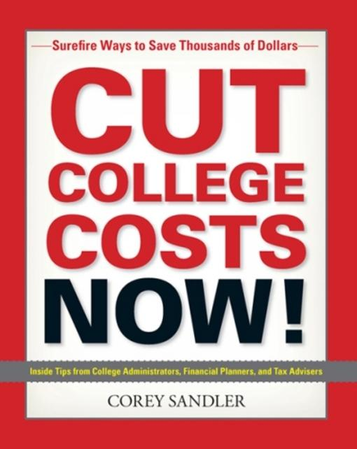 Cut College Costs Now!: Surefire Ways to Save Thousands of Dollars EB9781440500886