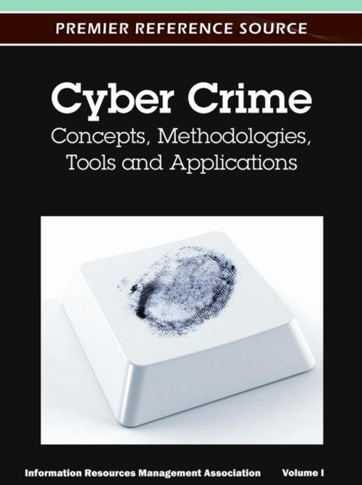 Cyber Crime: Concepts, Methodologies, Tools and Applications EB9781613503249