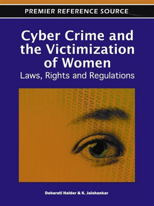 Cyber Crime and the Victimization of Women: Laws, Rights and Regulations EB9781609608316