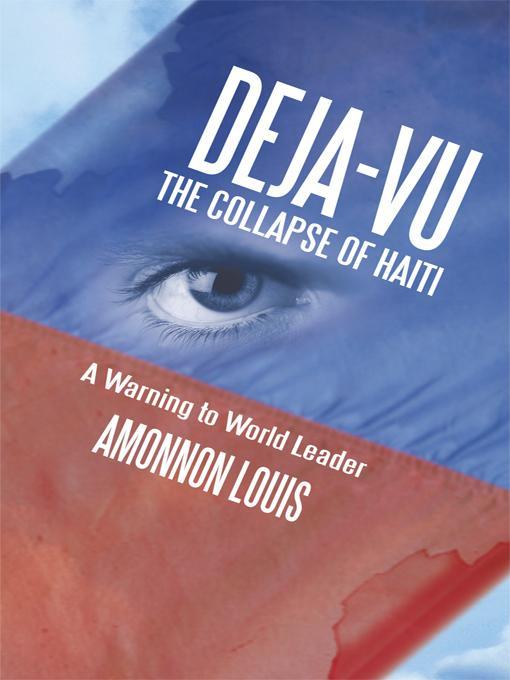 DEJA-VU THE COLLAPSE OF HAITI: A WARNING TO WORLD LEADER EB9781462008698