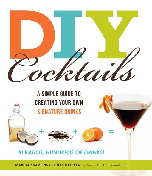 DIY Cocktails: A simple guide to creating your own signature drinks EB9781440512001