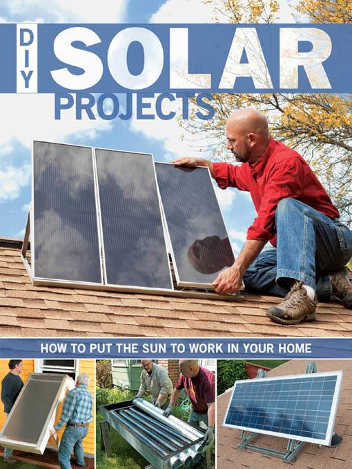 DIY Solar Projects: How to Put the Sun to Work in Your Home EB9781610601931