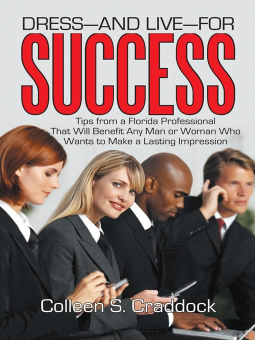 DRESS-AND LIVE-FOR SUCCESS: Tips from a Florida Professional That Will Benefit Any Man or Woman Who Wants to Make a Lasting Impression EB9781475914924