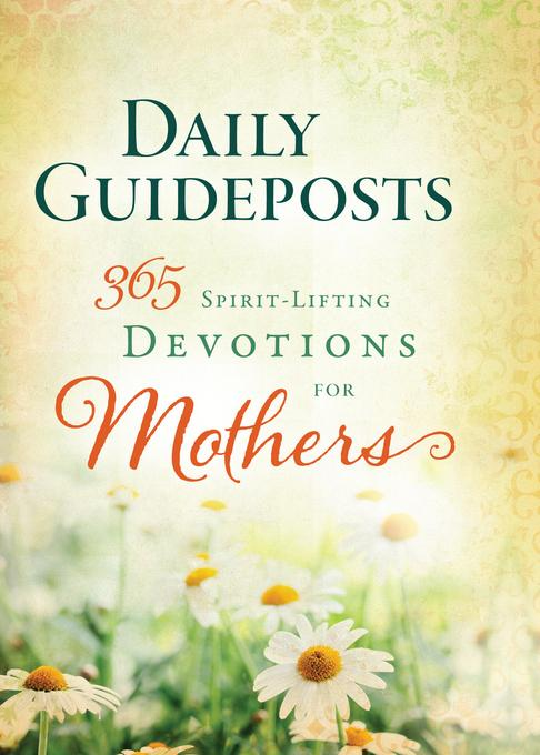 Daily Guideposts 365 Spirit-Lifting Devotions of Mothers EB9781609366964