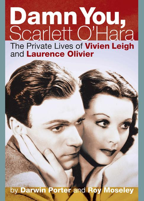 Damn You, Scarlett O'Hara: The Private Lives of Vivien Leigh and Laurence Olivier EB9781936003167