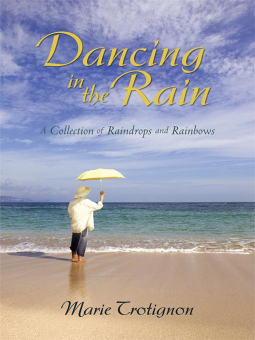Dancing in the Rain: A Collection of Raindrops and Rainbows EB9781450279055