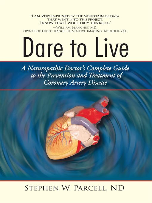 Dare to Live: A Naturopathic Doctor's Complete Guide to the Prevention and Treatment of Coronary Artery Disease EB9781450282901