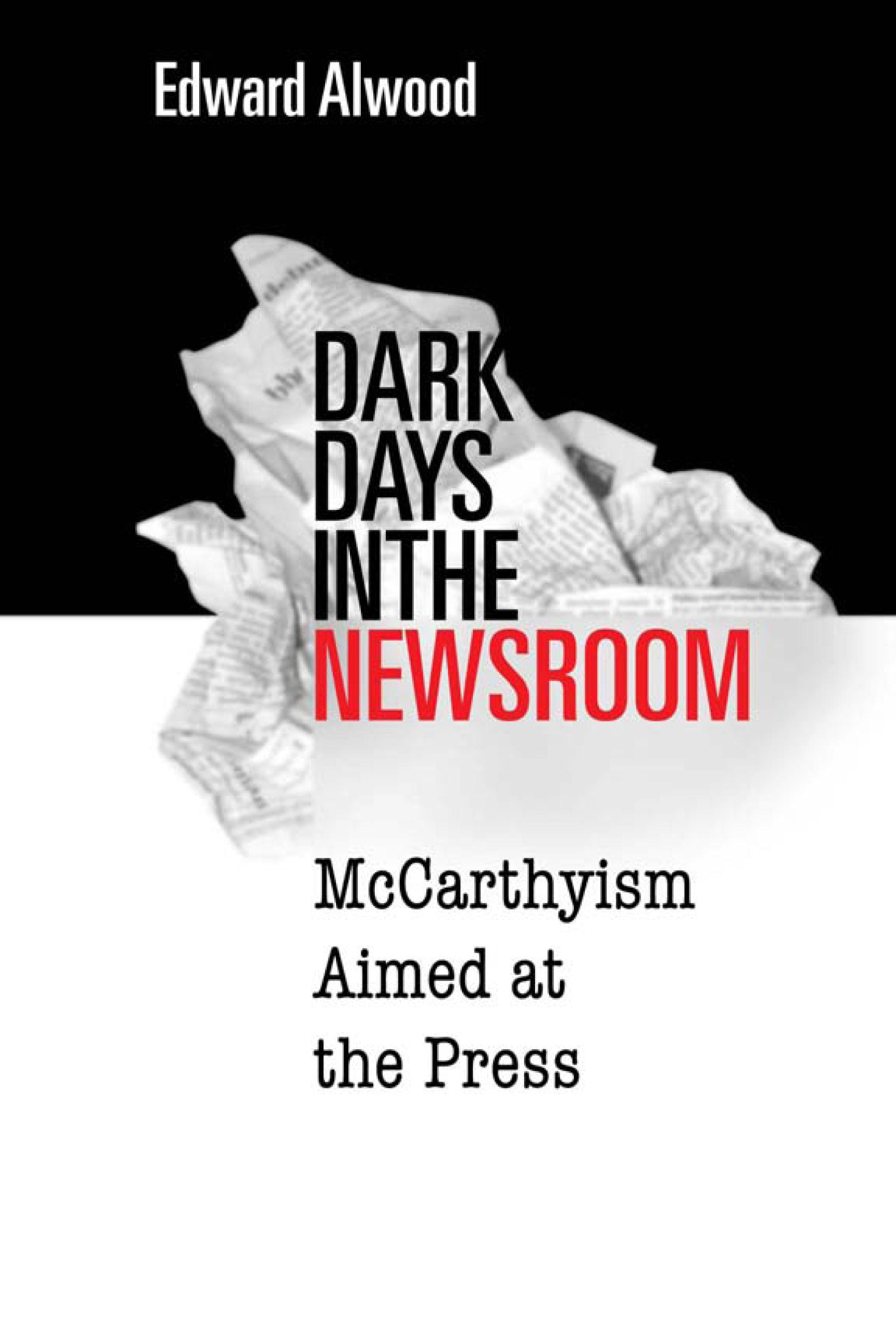 Dark Days in the Newsroom: McCarthyism Aimed at the Press EB9781592133437