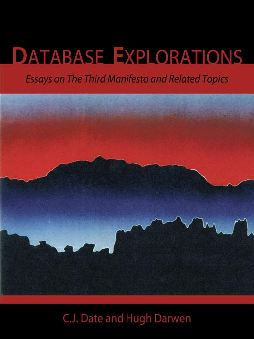 Database Explorations: Essays on The Third Manifesto and related topics EB9781426937248