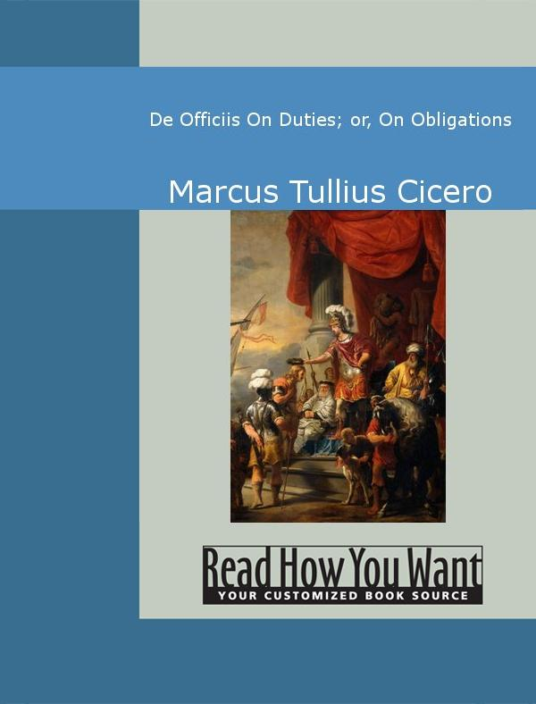 De Officiis On Duties; or, On Obligations