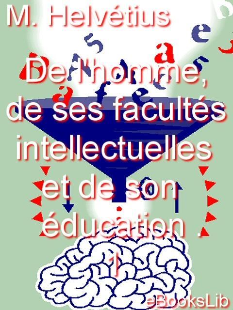 De l'homme, de ses facult?s intellectuelles et de son ?ducation . 1 EB9781412105675