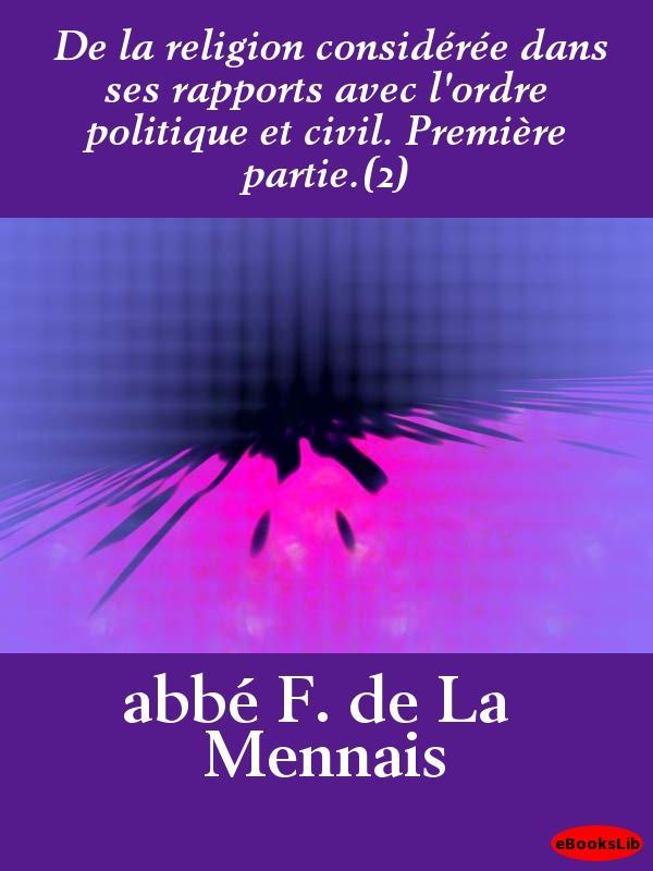 De la religion consid?r?e dans ses rapports avec l'ordre politique et civil. Premi?re partie.(2) EB9781412192934