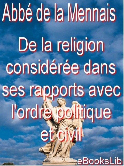 De la religion consid?r?e dans ses rapports avec l'ordre politique et civil . Premi?re partie. (1) EB9781412173544