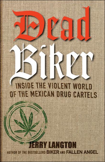 Dead Biker: Inside the Violent World of the Mexican Drug Cartels EB9781118146866