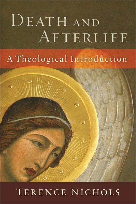 Death and Afterlife: A Theological Introduction EB9781441212597