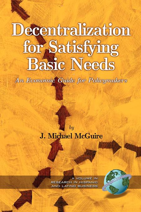 Decentralization for Satisfying Basic Needs: An Economic Guide for Policy Makers. Research in Hispanic and Latino Business. EB9781607526636