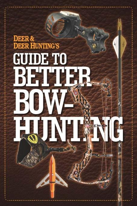 Deer & Deer Hunting's Guide to Better Bow-Hunting EB9781440231025