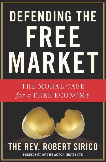 Defending the Free Market: The Moral Case for a Free Economy EB9781596988118