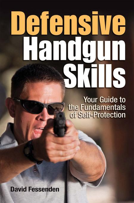 Defensive Handgun Skills: Your Guide to Fundamentals for Self-Protection EB9781440216459