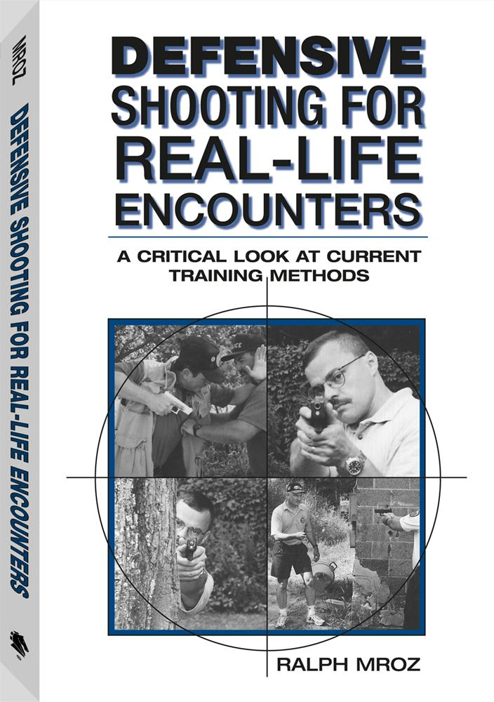 Defensive Shooting For Real-life Encounters: A Critical Look At Current Training Methods EB9781581609950