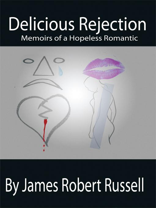 Delicious Rejection: The Memoirs of a Hopeless Romantic EB9781450243346