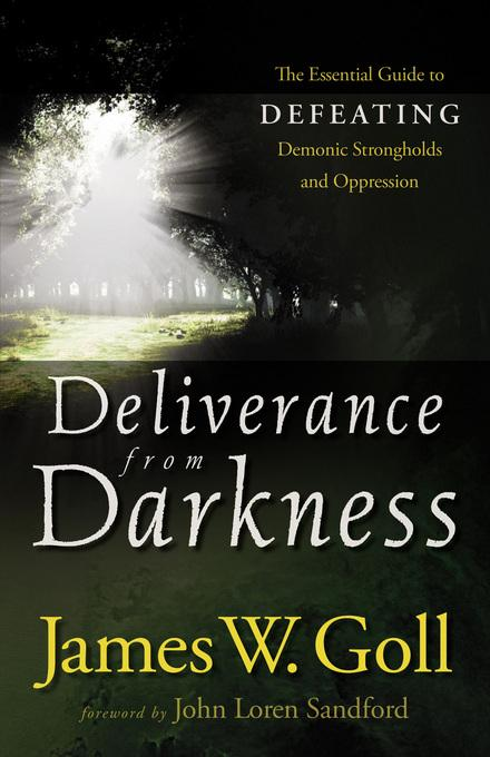 Deliverance from Darkness: The Essential Guide to Defeating Demonic Strongholds and Oppression EB9781441213037
