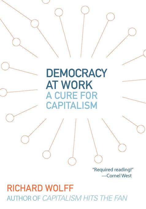 Democracy at Work: A Cure for Capitalism EB9781608462575