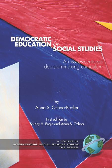 Democratic Education for Social Studies: An Issues-Centered Decision Making Curriculum. International Social Studies Forum: The Series. EB9781607525837