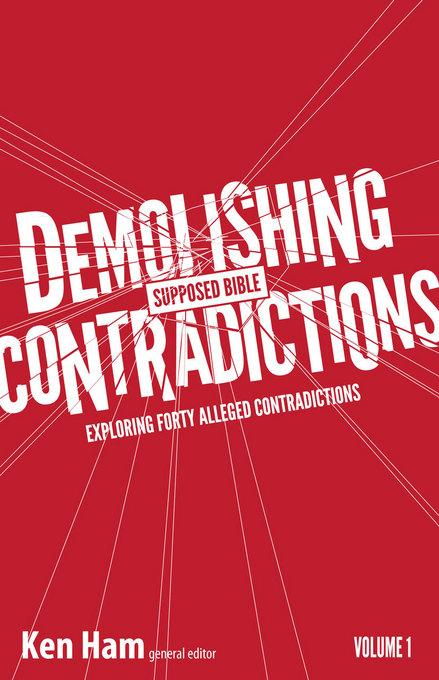 Demolishing Supposed Bible Contradictions Volume 1: Exploring Forty Alleged Contradictions EB9781614580218