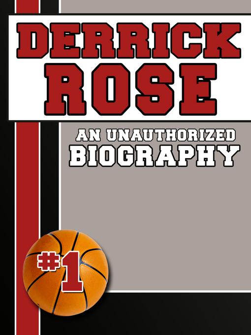 Derrick Rose: An Unauthorized Biography EB9781619841499