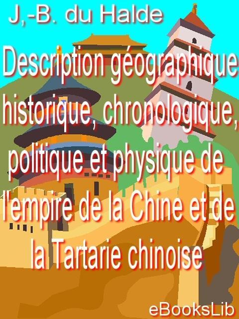 Description g?ographique, historique, chronologique, politique et physique de l'empire de la Chine et de la Tartarie chinoise EB9781412172998