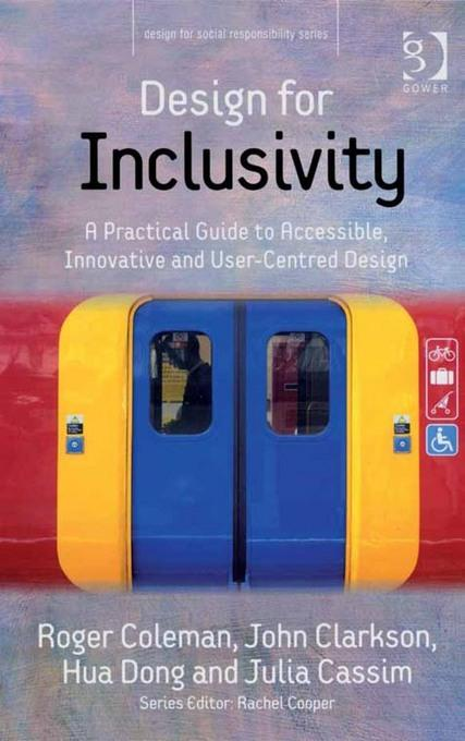 Design for Inclusivity: A Practical Guide to Accessible, Innovative and User-Centred Design EB9781409458111