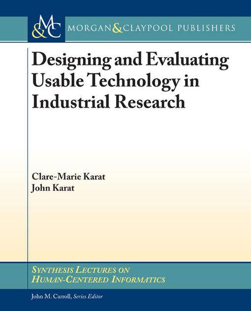 Designing and Evaluating Usable Technology in Industrial Research: Three Case Studies EB9781608450541