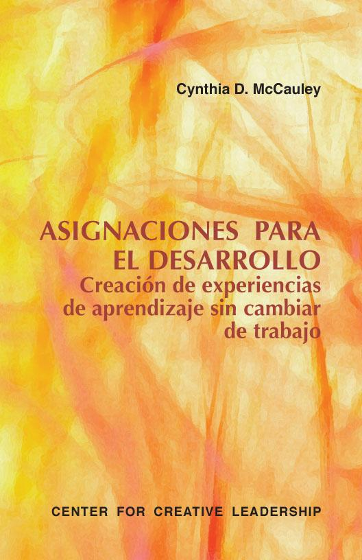 Developmental Assignments: Creating Learning Experiences without Changing Jobs (Spanish) EB9781604910308