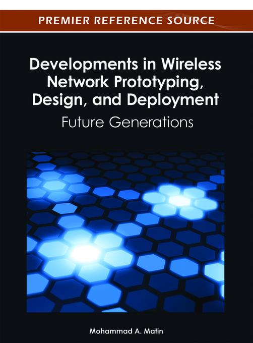 Developments in Wireless Network Prototyping, Design, and Deployment: Future Generations EB9781466617988