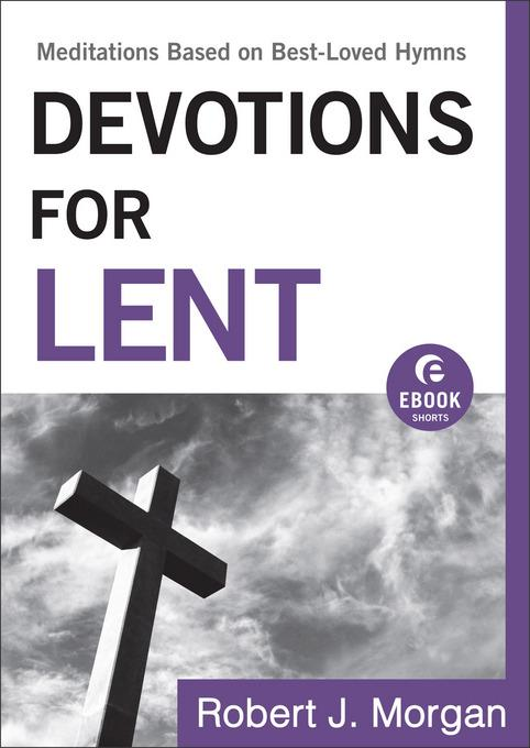 Devotions for Lent: Meditations Based on Best-Loved Hymns EB9781441240446