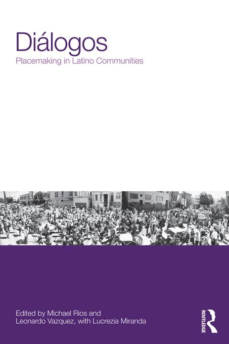 Di?logos: Placemaking in Latino Communities EB9781136340758