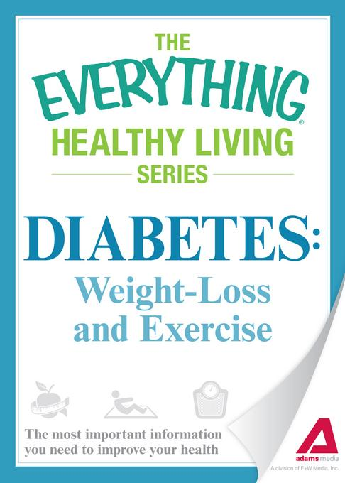 Diabete: Weight Loss and Exercise: The most important information you need to improve your health EB9781440540813