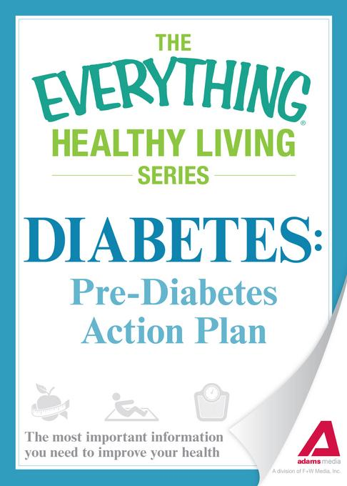 Diabetes: Pre-Diabetes Action Plan: The most important information you need to improve your health EB9781440540783