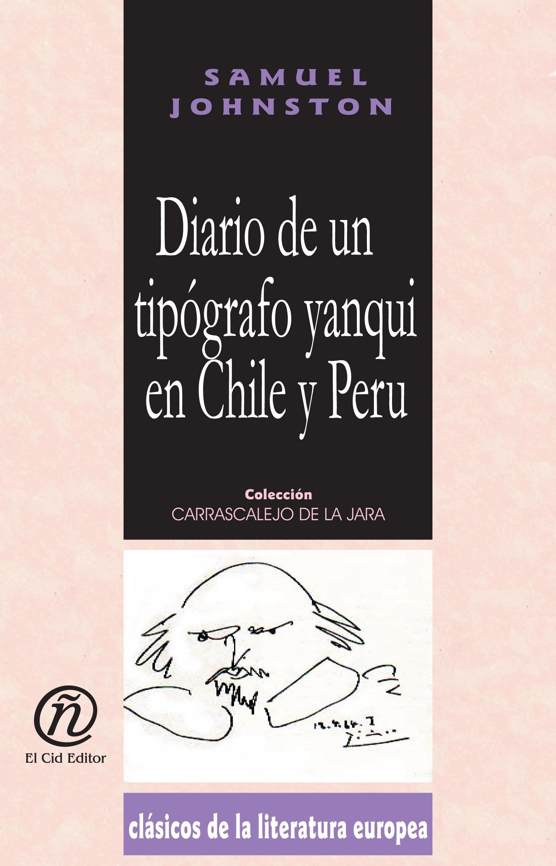 Diario de un tip?grafo yanqui en Chile y Per?: Colecci?n de Cl?sicos de la Literatura Europea