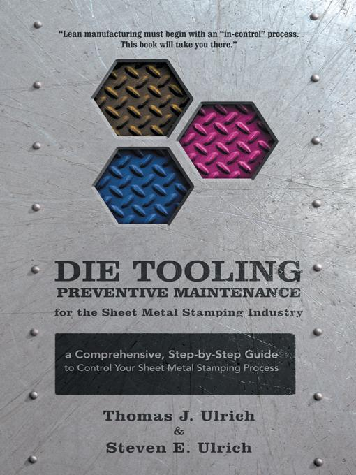 Die Tooling Preventive Maintenance for the Sheet Metal Stamping Industry: A Comprehensive, Step-by-Step Guide to Control Your Sheet Metal Stamping Pro EB9781462083275