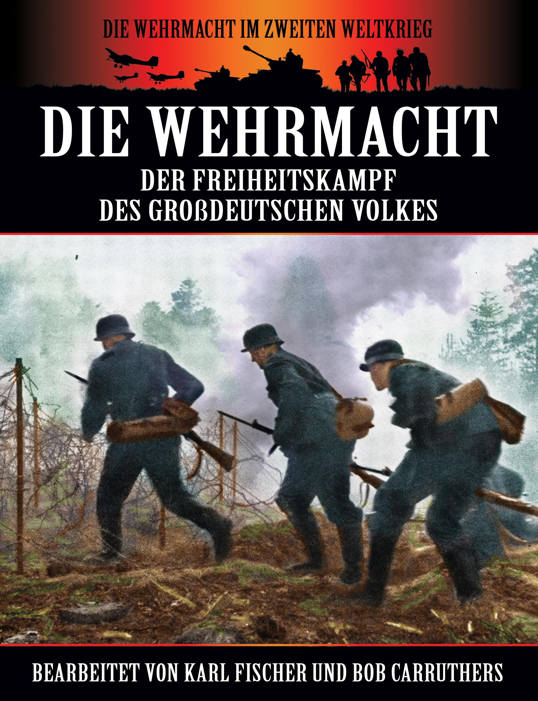 Die Wehrmacht - Der Freiheitskampf des gro?deutschen Volkes EB9781781580288