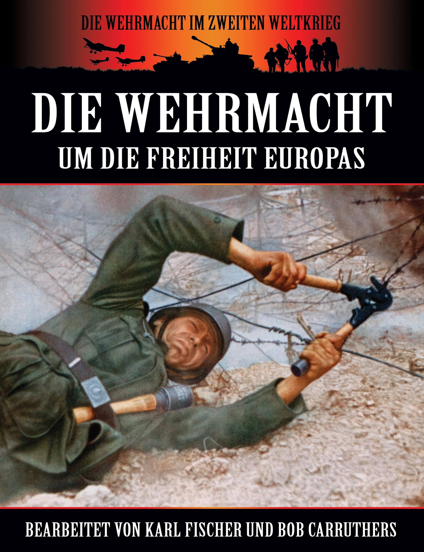 Die Wehrmacht Um die Freiheit Europas EB9781781580295