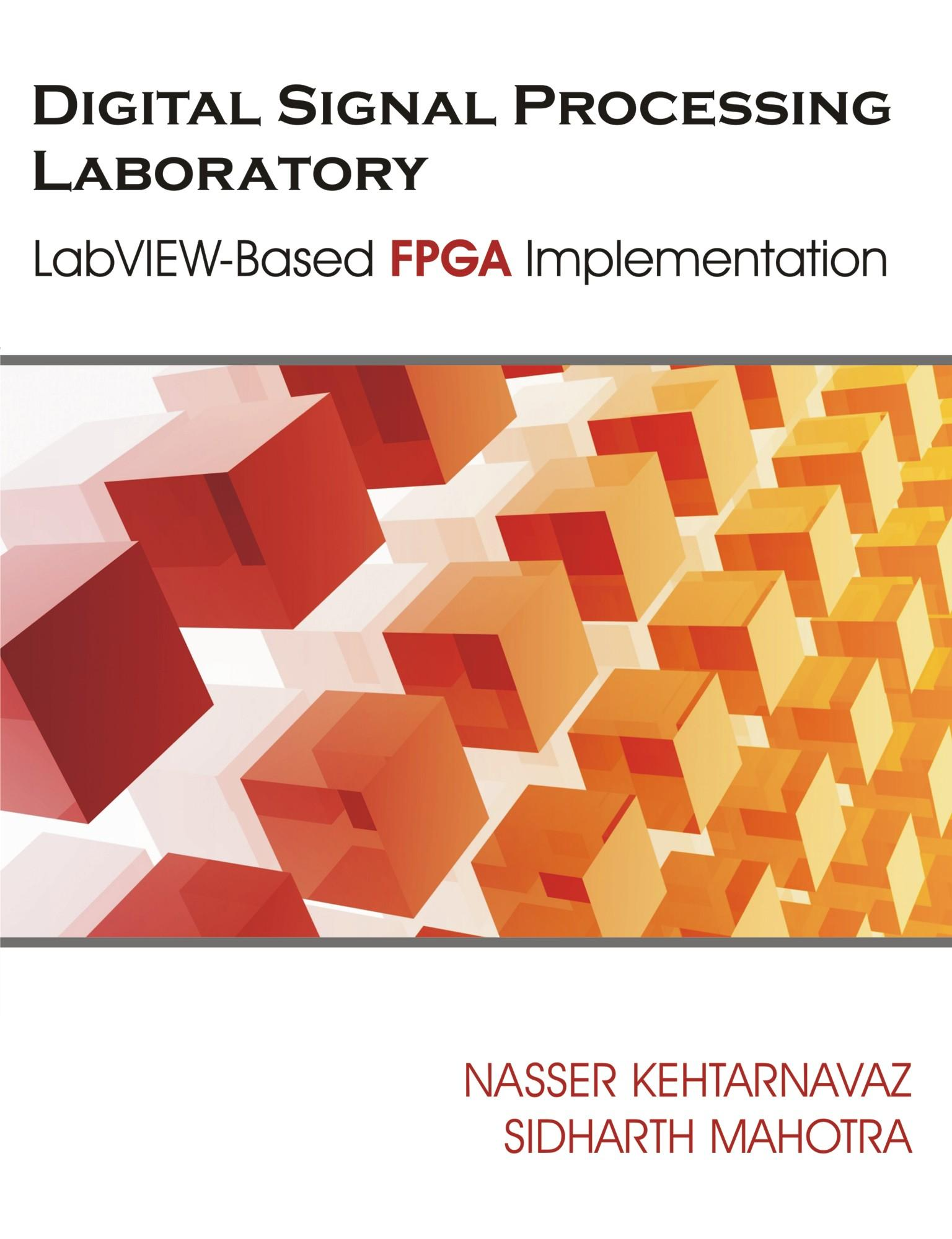 Digital Signal Processing Laboratory: LabVIEW-Based FPGA Implementation EB9781599425511