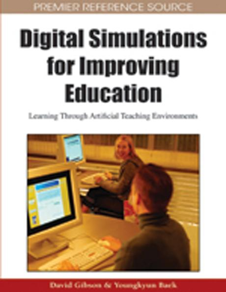 Digital Simulations for Improving Education: Learning Through Artificial Teaching Environments EB9781605663234